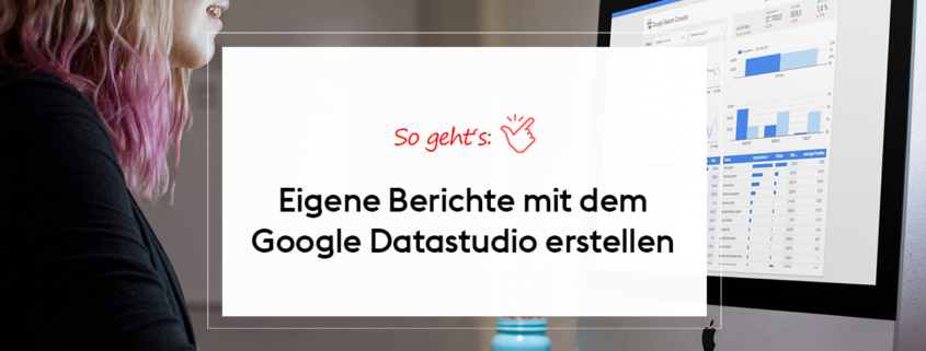 Google Datastudio Berichte erstellen