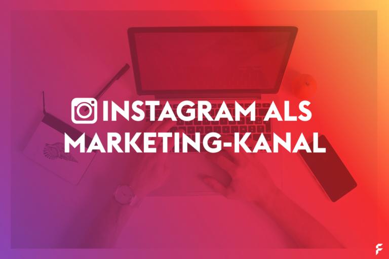 Instagram als Marketing-Kanal nutzen