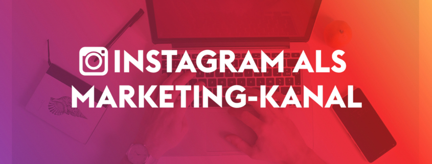 Instagram als Marketing-Kanal nutzen