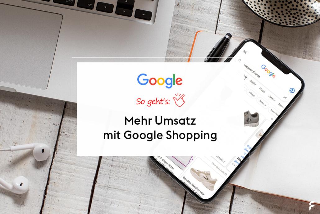 So geht's: Mehr Umsatz mit Google Shopping