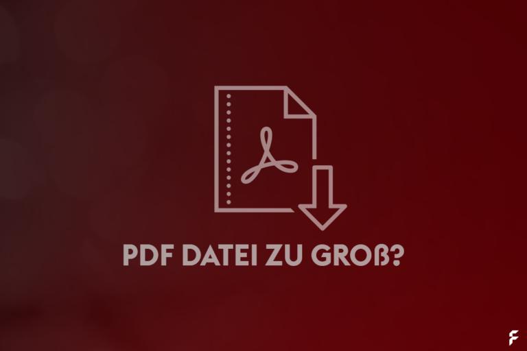 PDF Datei zu groß? So stellen Sie ein PDF online